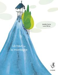 Là-haut sur la montagne : kamishibaï | Ayme, Isabelle (1968-....). Auteur