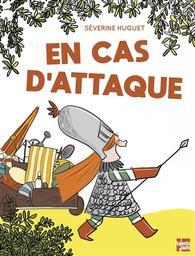 En cas d'attaque  | Huguet, Séverine. Auteur. Illustrateur